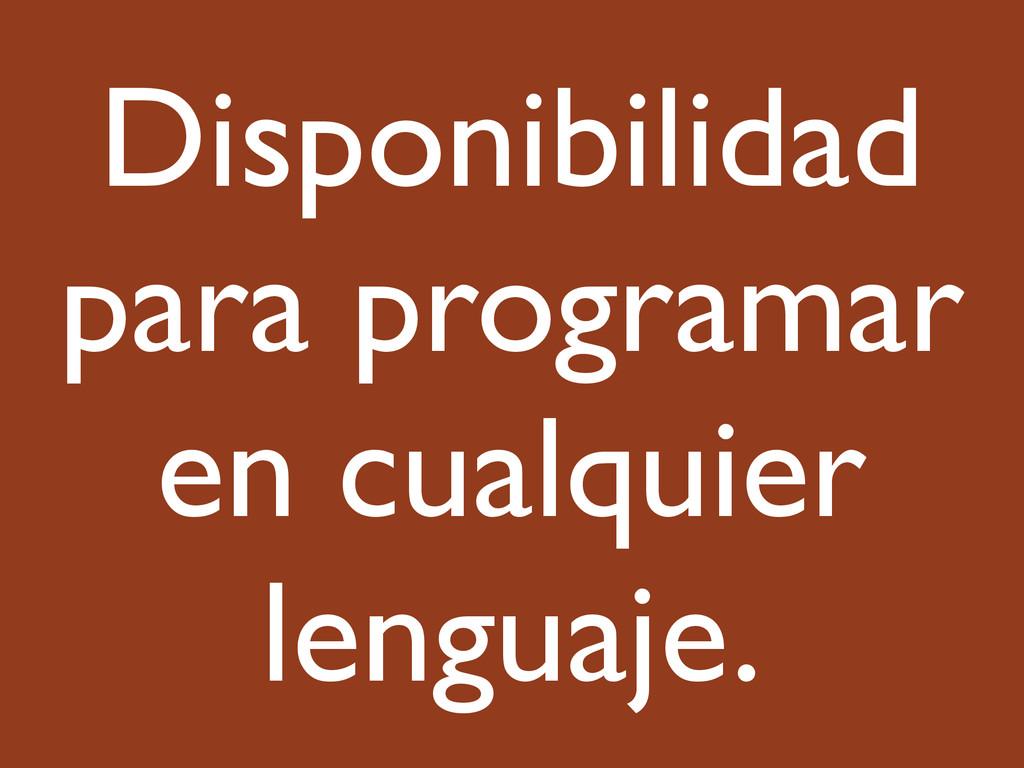 Disponibilidad para programar en cualquier leng...