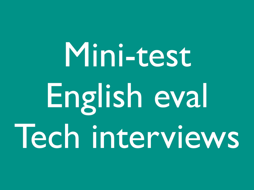 Mini-test  English eval  Tech interviews