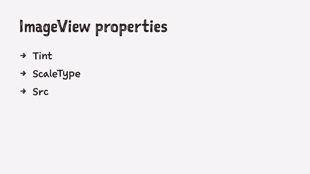 ImageView properties 4 Tint 4 ScaleType 4 Src