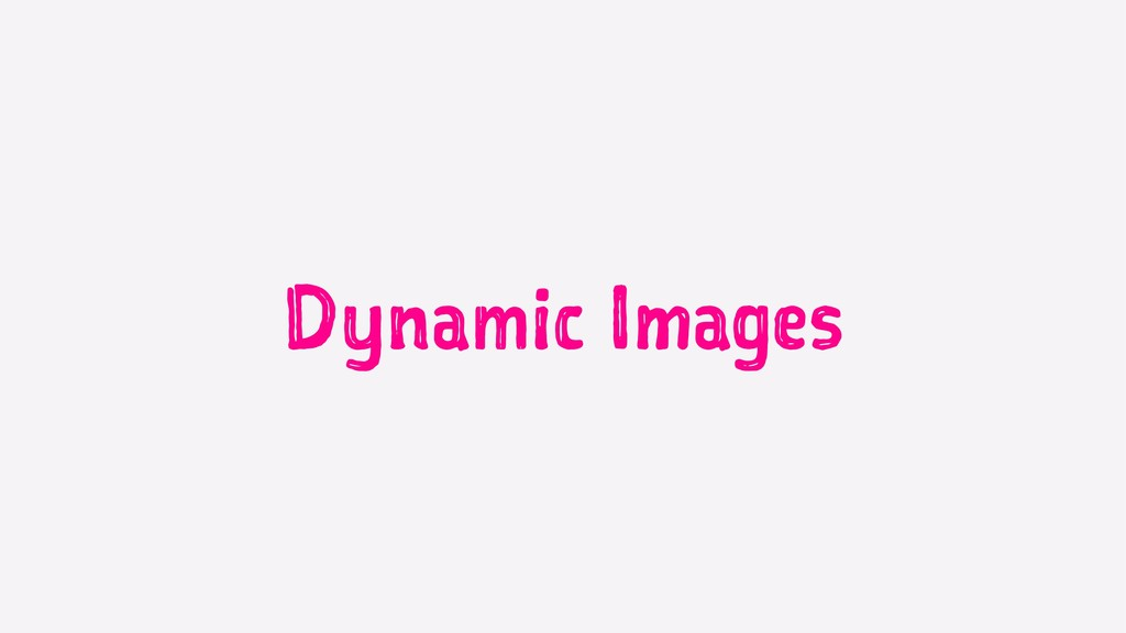 Dynamic Images
