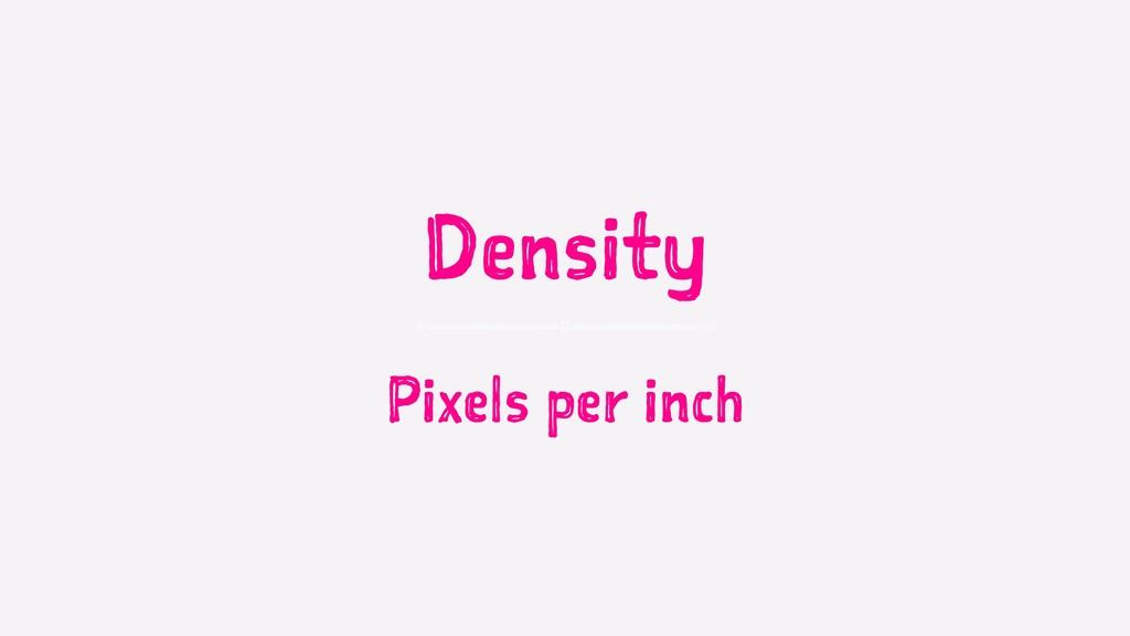 Density Pixels per inch
