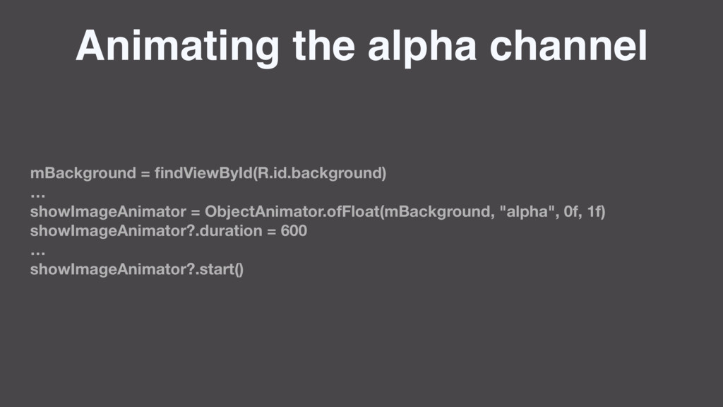 Animating the alpha channel mBackground = findVi...