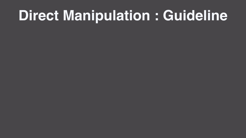 Direct Manipulation : Guideline
