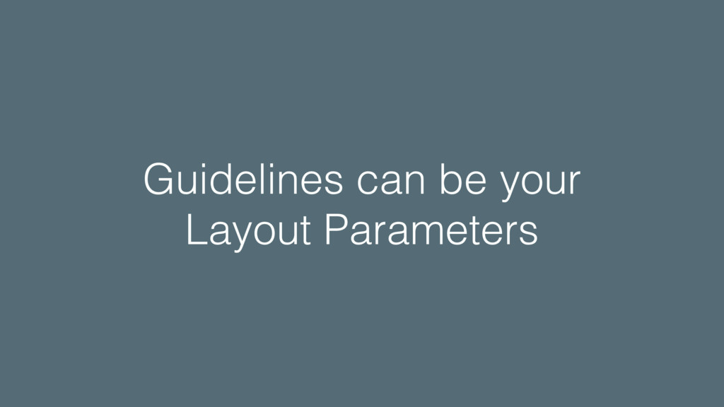 Guidelines can be your Layout Parameters