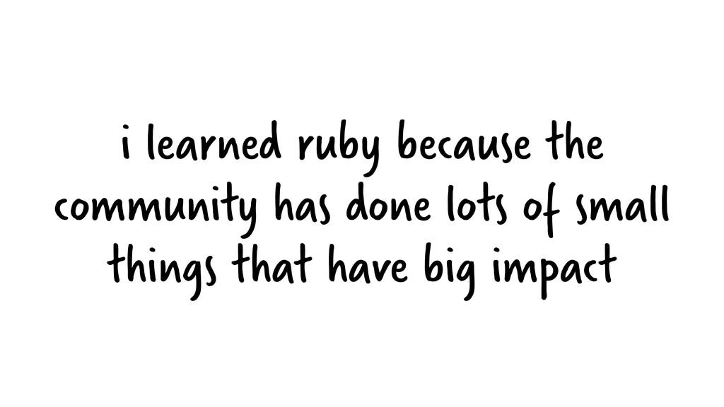 i learned ruby because the community has done l...