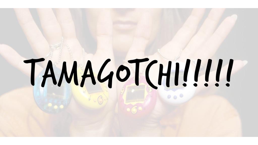 TAMAGOTCHI!!!!!
