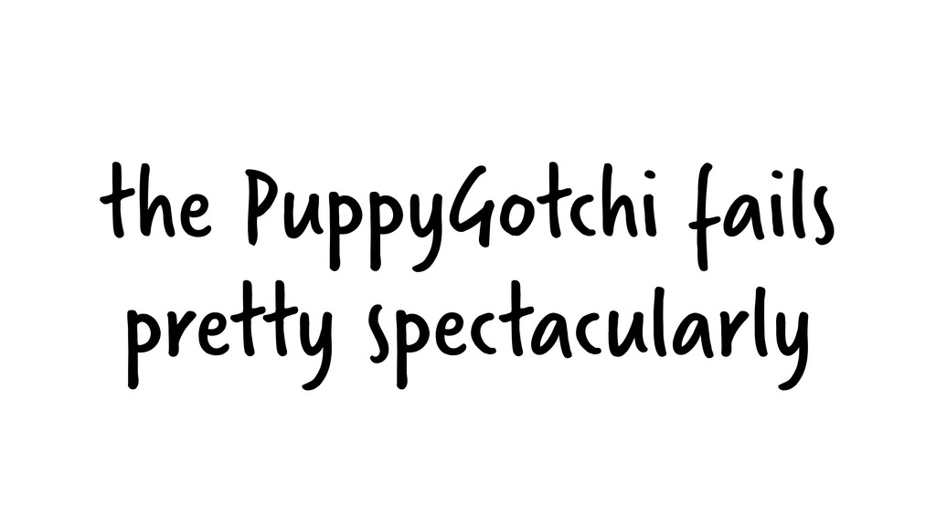 the PuppyGotchi fails pretty spectacularly