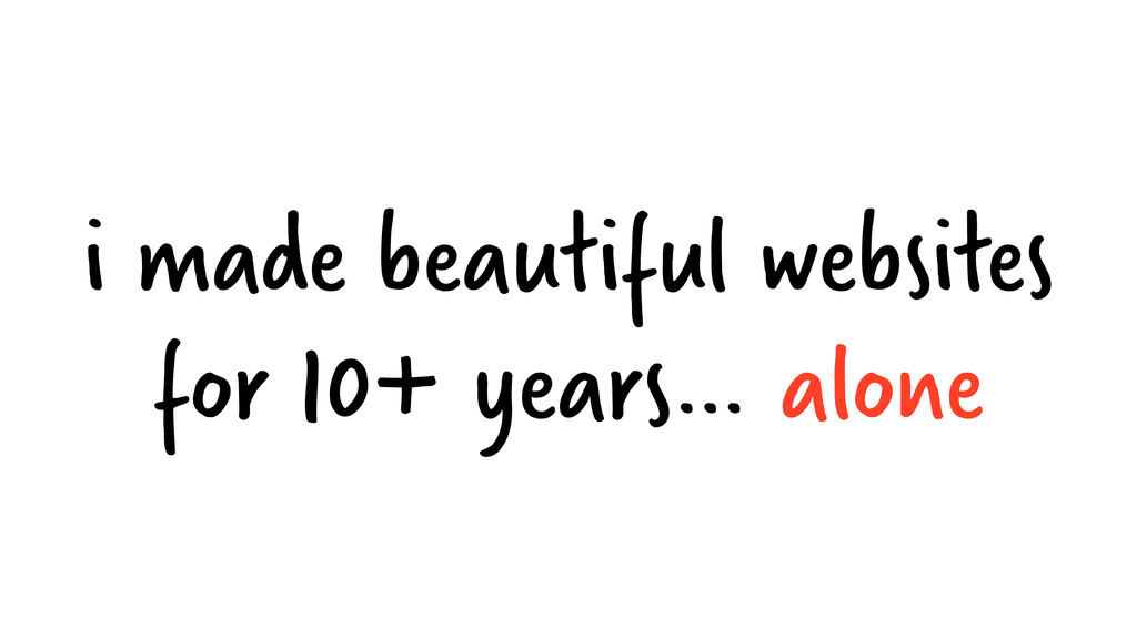 i made beautiful websites for 10+ years… alone