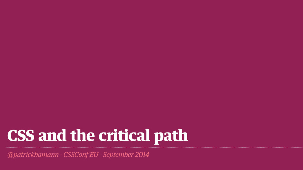 CSS and the critical path @patrickhamann - CSSC...