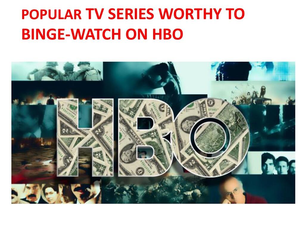 POPULAR TV SERIES WORTHY TO BINGE-WATCH ON HBO