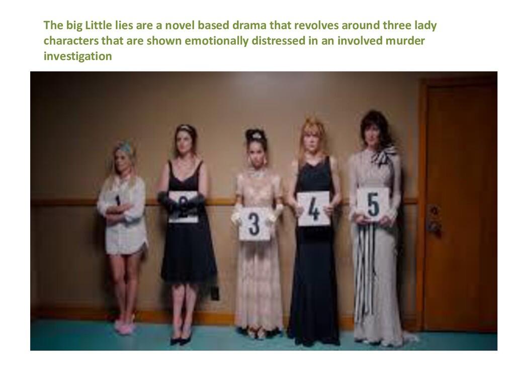 The big Little lies are a novel based drama tha...