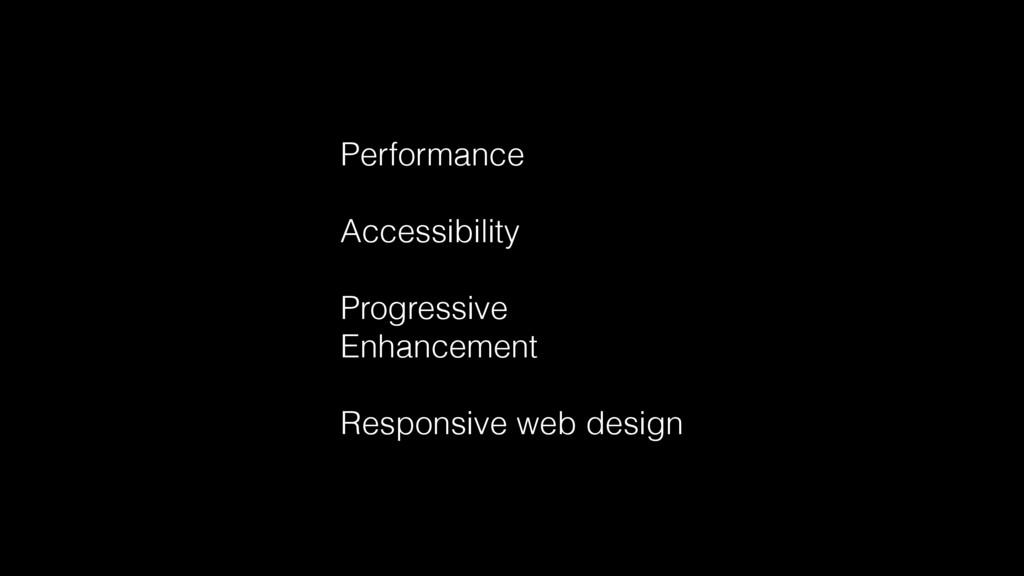 Performance Accessibility Progressive Enhanceme...