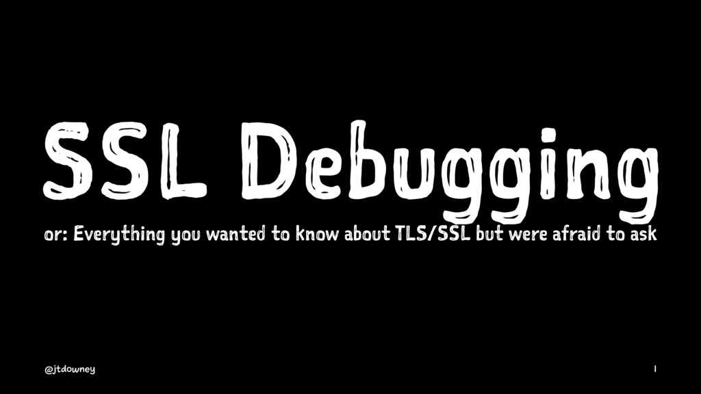 SSL Debugging or: Everything you wanted to know...