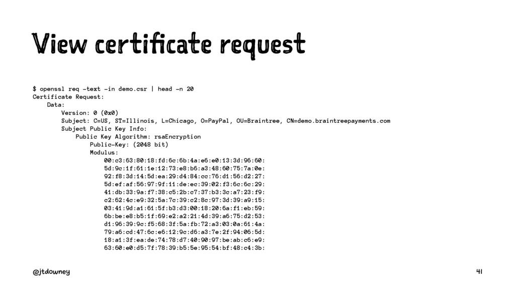 View certificate request $ openssl req -text -i...