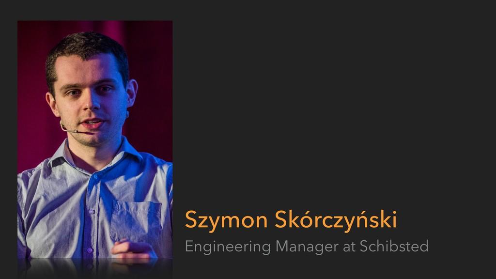 Szymon Skórczyński Engineering Manager at Schib...
