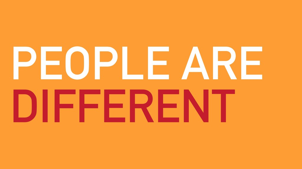 PEOPLE ARE DIFFERENT