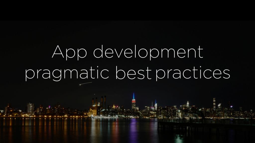 App development pragmatic practices best