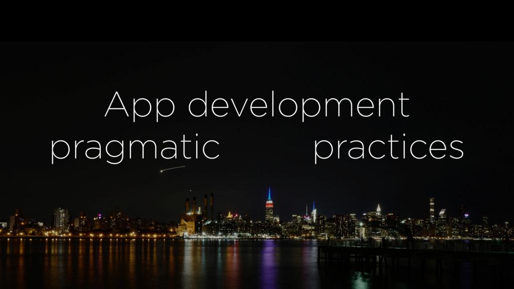 App development pragmatic practices
