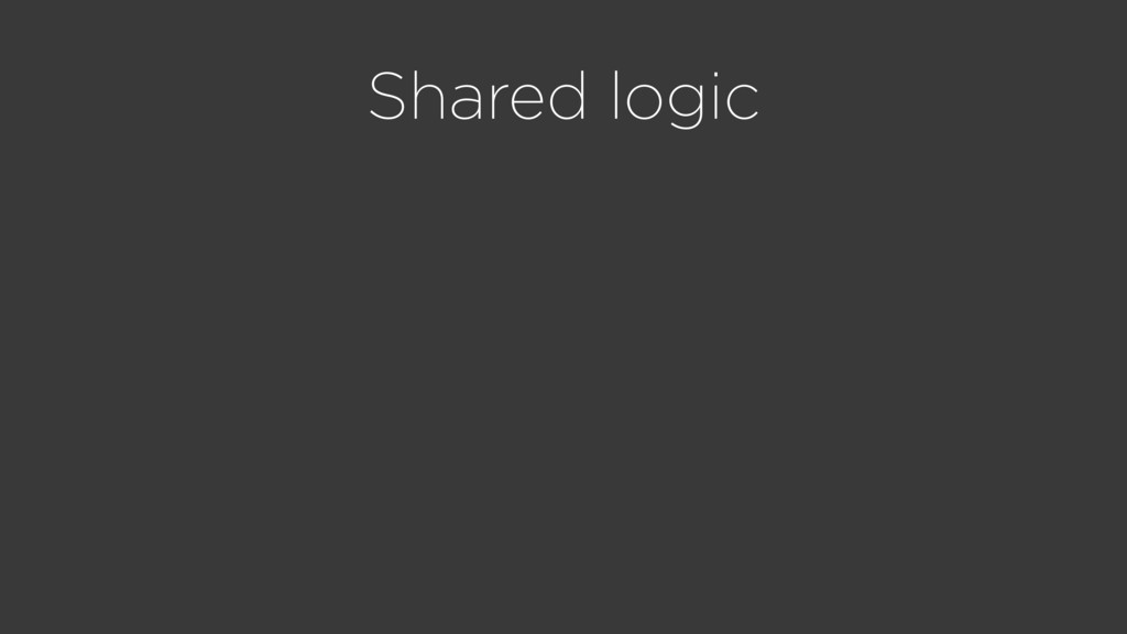 Shared logic