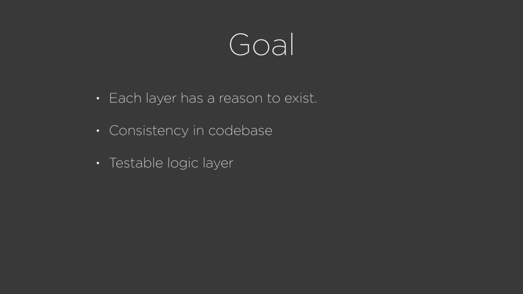 Goal • Each layer has a reason to exist. • Cons...