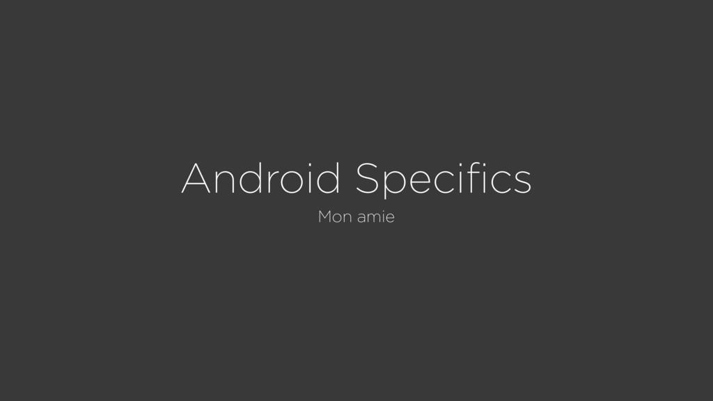 Android Specifics Mon amie