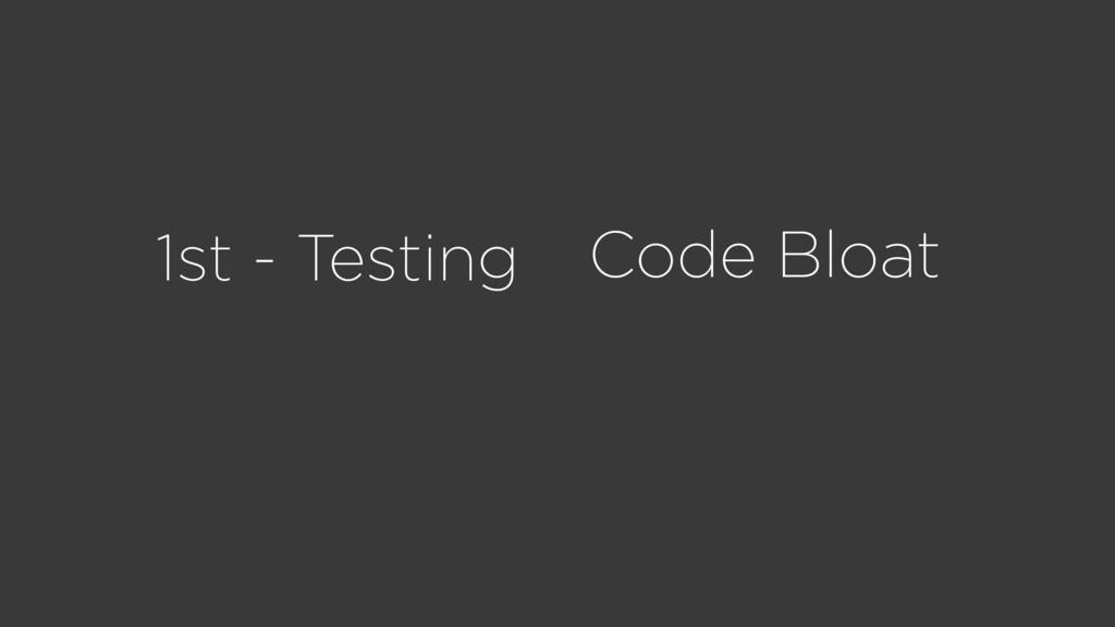 1st - Testing Code Bloat