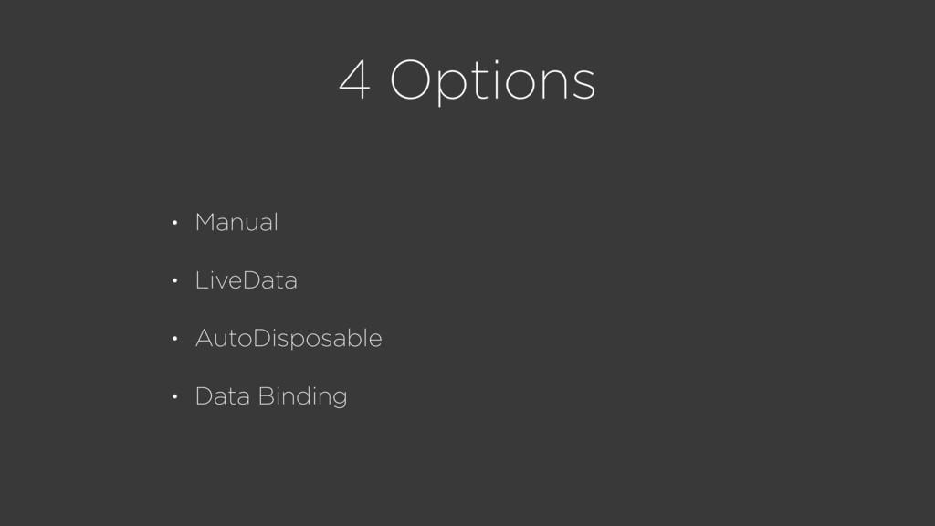 4 Options • Manual • LiveData • AutoDisposable ...