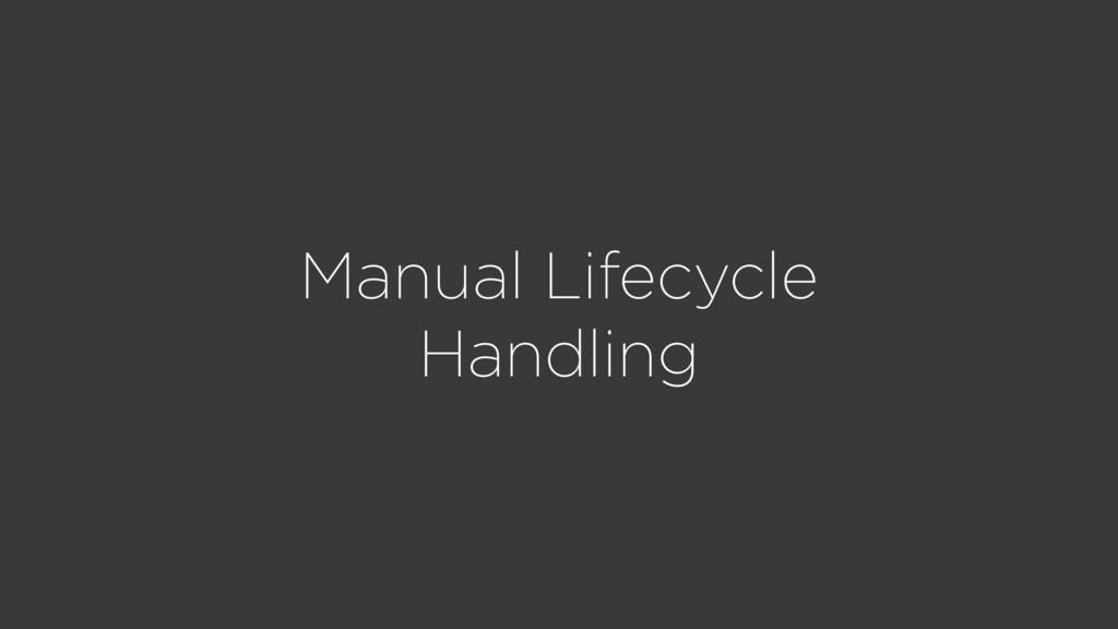 Manual Lifecycle Handling