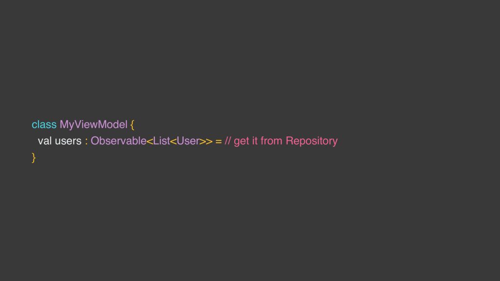 class MyViewModel { val users : Observable<List...
