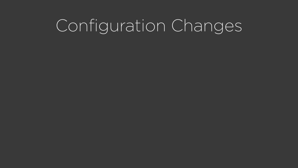 Configuration Changes
