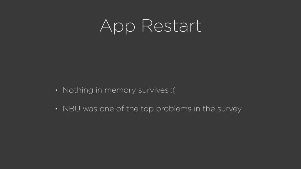 App Restart • Nothing in memory survives :( • N...