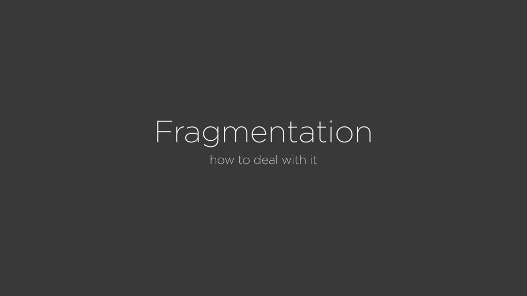 Fragmentation how to deal with it