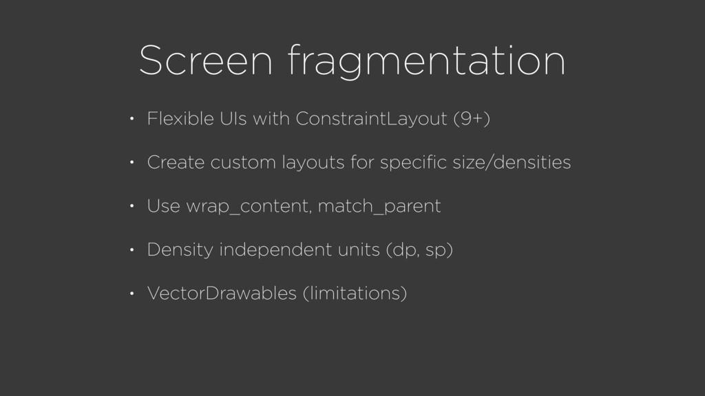 Screen fragmentation • Flexible UIs with Constr...