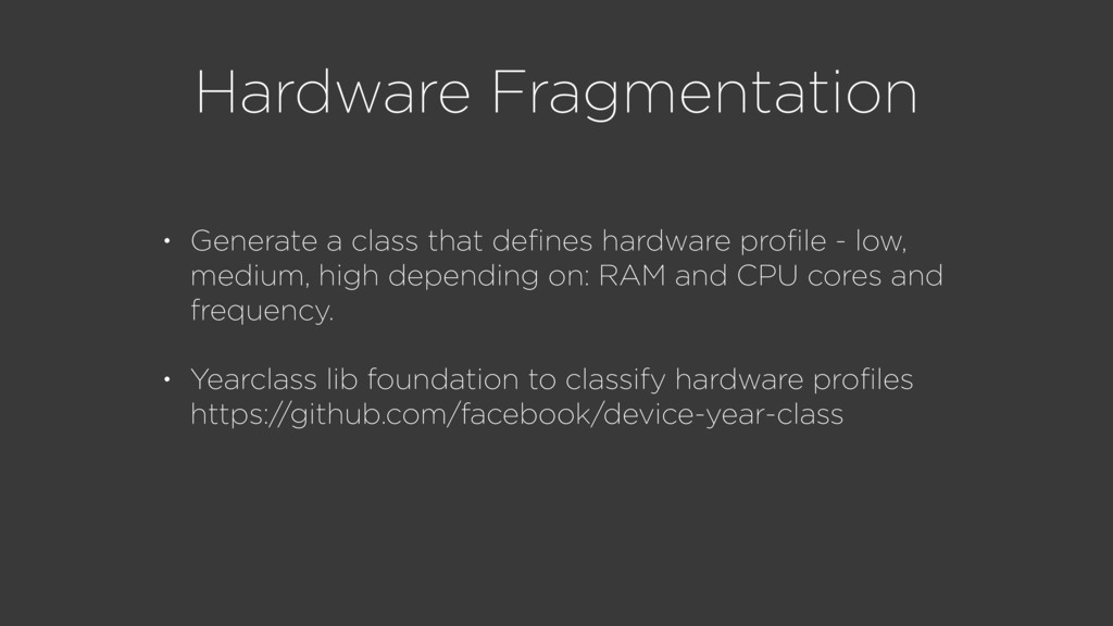 Hardware Fragmentation • Generate a class that ...