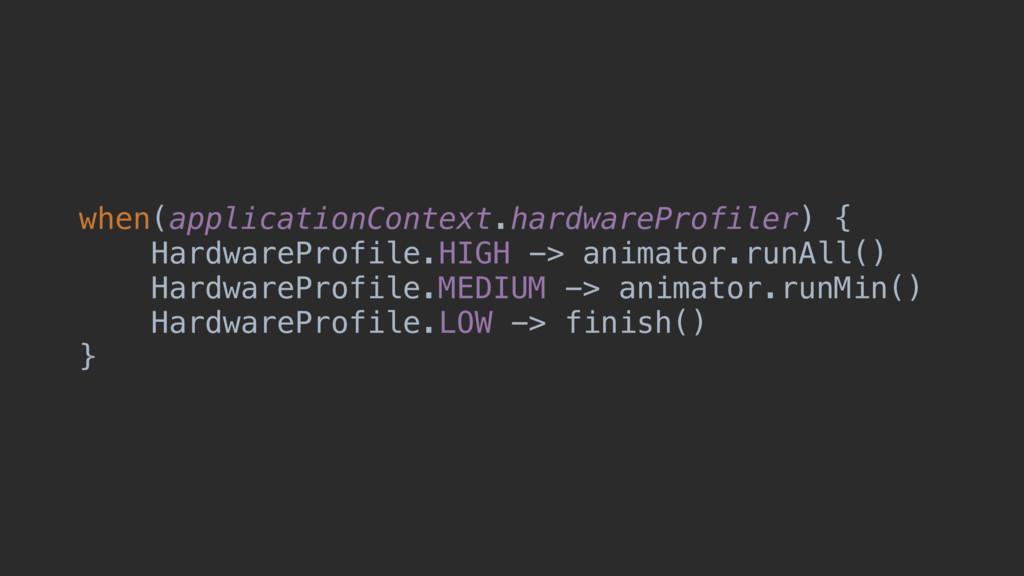 when(applicationContext.hardwareProfiler) { Har...