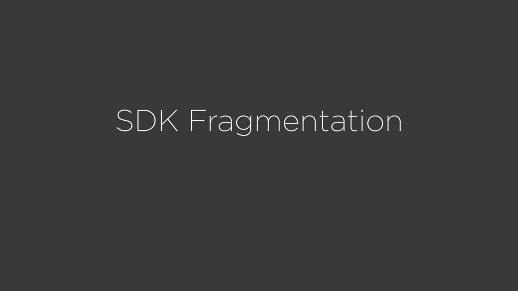 SDK Fragmentation