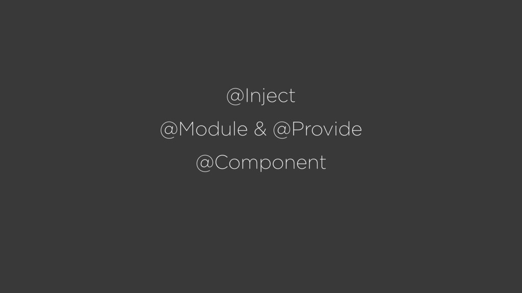@Inject @Module & @Provide @Component
