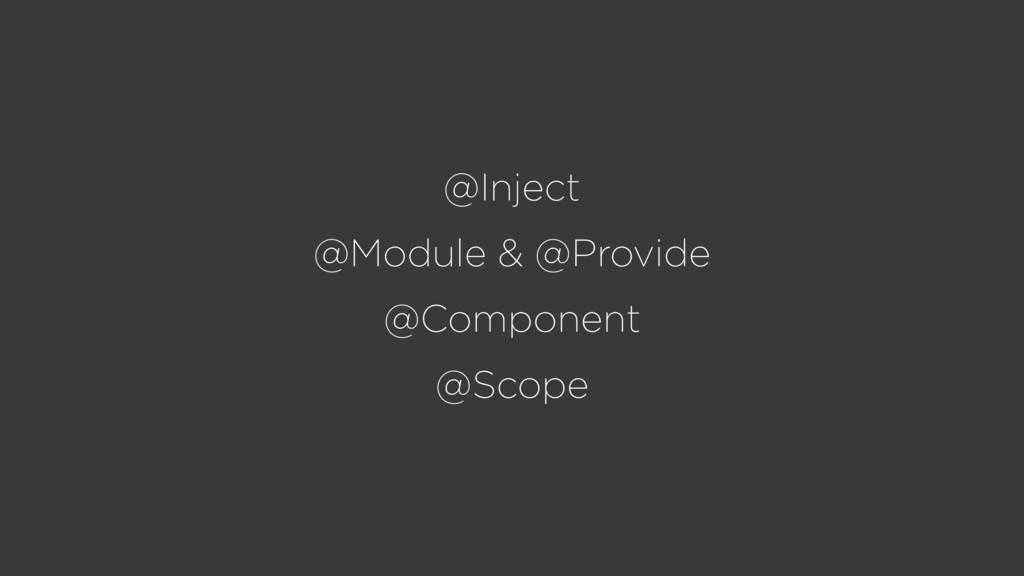 @Inject @Module & @Provide @Component @Scope