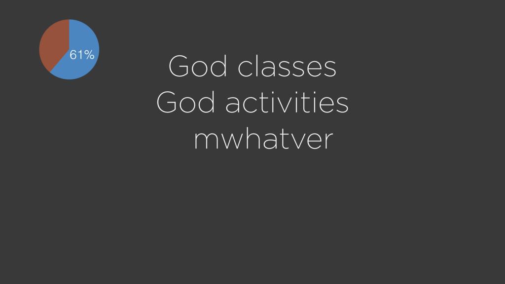 God classes God activities mwhatver 61%