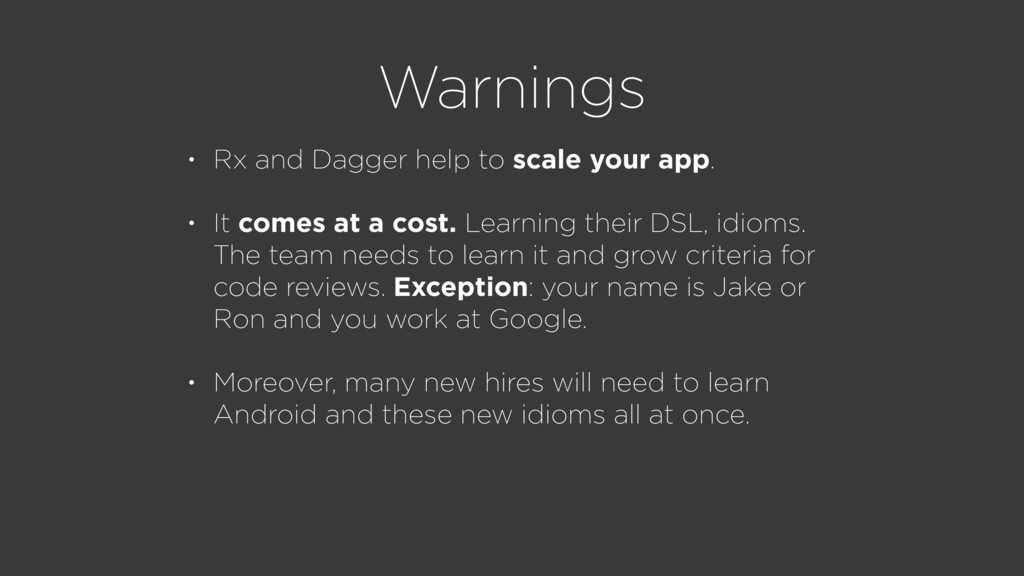 Warnings • Rx and Dagger help to scale your app...