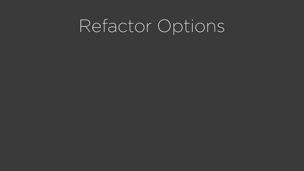 Refactor Options