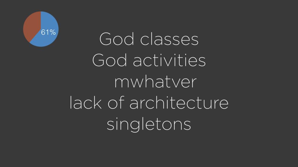 God classes God activities lack of architecture...