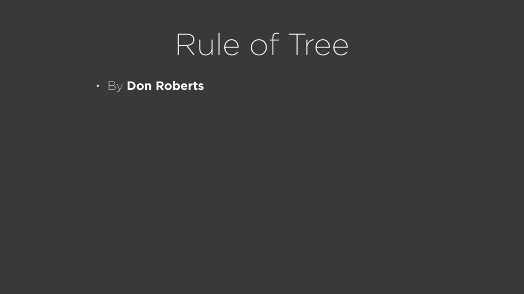 Rule of Tree • By Don Roberts