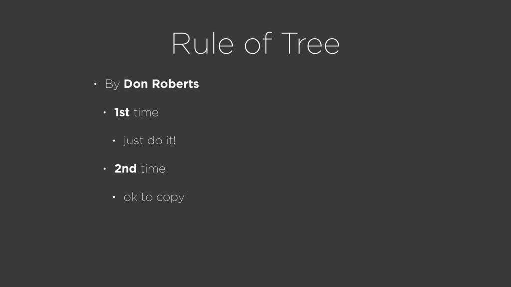 Rule of Tree • By Don Roberts • 1st time • just...