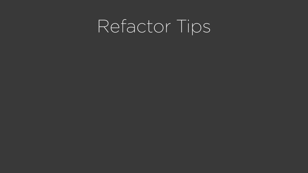 Refactor Tips