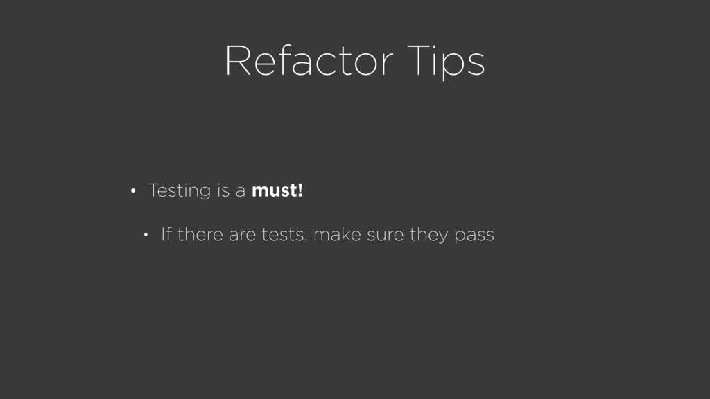 Refactor Tips • Testing is a must! • If there a...