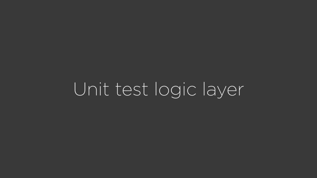Unit test logic layer