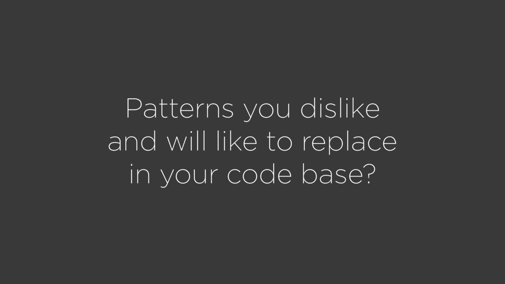 Patterns you dislike and will like to replace i...