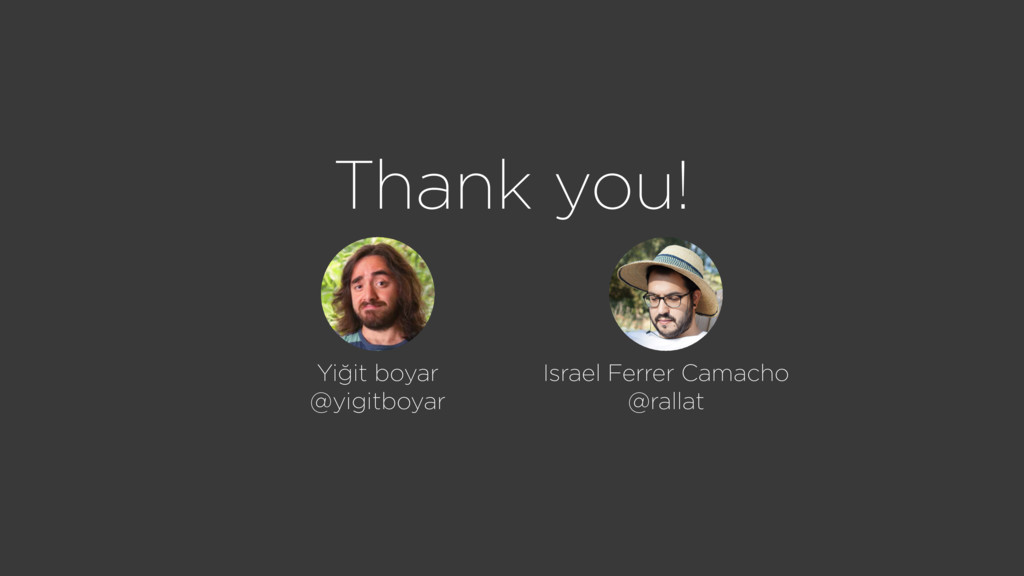 Thank you! Israel Ferrer Camacho @rallat Yiğit ...