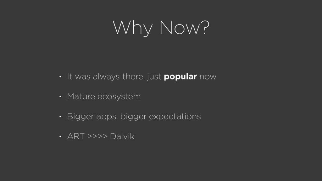 Why Now? • It was always there, just popular no...